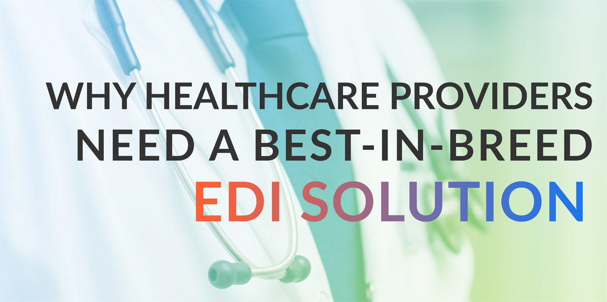 Why Healthcare Providers Need a Best-in-Breed EDI Solution